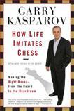 How Life Imitates Chess, Garry Kasparov, 1596913886