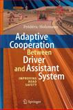 Adaptive Cooperation Between Driver and Assistant System : Improving Road Safety, Holzmann, Fédéric, 3642093884