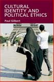Cultural Identity and Political Ethics, Gilbert, Paul, 0748623884