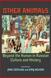 Other Animals : Beyond the Human in Russian Culture and History, , 0822943883