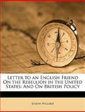 Letter to an English Friend on the Rebellion in the United States, Joseph Willard, 1149713887