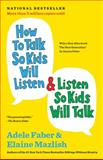 How to Talk So Kids Will Listen and Listen So Kids Will Talk, Adele Faber and Elaine Mazlish, 1451663889