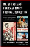 Mr. Science and Chairman Mao's Cultural Revolution : Science and Technology in Modern China, Volti/Brock/Brock/We, 1498503888