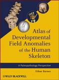 Atlas of Developmental Field Anomalies of the Human Skeleton : A Paleopathology Perspective, Barnes, Ethne, 1118013883