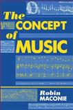 The Concept of Music, Maconie, Robin, 0198163886