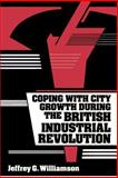 Coping with City Growth During the British Industrial Revolution, Williamson, Jeffrey G., 0521893887