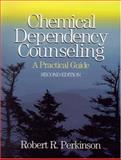 Chemical Dependency Counseling : A Practical Guide, Perkinson, Robert R., 0761923888