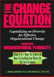 The Change Equation : Capitalizing on Diversity for Effective Organizational Change, Norton, J. Renae and Fox, Ronald E., 1557983887