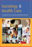 Sociology and Health Care : An Introduction for Nurses, Midwives and Allied Health Professionals, Sheaff, Mike, 033521388X