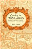 Creating the British Atlantic : Essays on Transplantation, Adaptation, and Continuity, Greene, Jack P., 0813933889