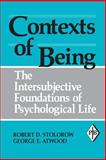 Contexts of Being : The Intersubjective Foundations of Psychological Life, Stolorow, Robert D. and Atwood, George E., 0881633887