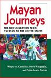 Mayan Journeys : The New Migration from Yucatán to the United States, Wayne A. Cornelius; David Fitzgerald; and Pedro Lewin Fischer, 0970283881