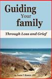 Guiding Your Family Through Loss and Grief, Duane T. Bower, 1587363887