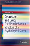 Depression and Drugs : The Neurobehavioral Structure of a Psychological Storm, Katz, Martin M., 3319003887