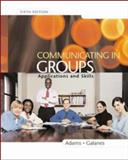 Communicating in Groups : Applications and Skills, Adams, Katherine L. and Galanes, Gloria J., 0072483881