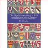 The English Aristocracy at War : From the Welsh Wars of Edward I to the Battle of Bannockburn, Simpkin, David, 1843833883