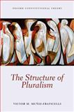 The Structure of Pluralism, Muniz-Fraticelli, Victor M., 0199673888