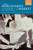 From Mercenaries to Market : The Rise and Regulation of Private Military Companies, , 0199563896