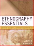 Ethnography Essentials : Designing, Conducting, and Presenting Your Research, Murchison, Julian, 0470343893