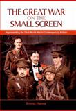 The Great War on the Small Screen : Representing the First World War in Contemporary Britain, Hanna, Emma, 0748633898