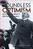 Boundless Optimism : Richard Mcbride's British Columbia, Roy, Patricia E., 0774823895