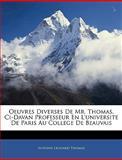 Oeuvres Diverses de Mr Thomas, Ci-Davan Professeur en L'Universite de Paris Au College de Beauvais, Antoine Leonard Thomas, 1144463890