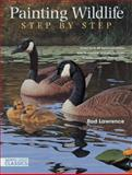 Painting Wildlife Step by Step, Rod Lawrence, 1440303894