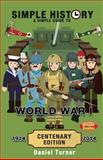 Simple History: a Simple Guide to World War I - CENTENARY EDITION, Daniel Turner, 1497523893