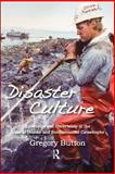 Disaster Culture : Knowledge and Uncertainty in the Wake of Human and Environmental Catastrophe, Button, Gregory, 1598743899