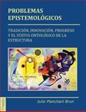 Problemas Epistemológicos : Tradición, Innovación, Progreso y el Status Ontológico de la Estructura, Planchart Brun, Julio, 1939393892