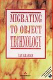 Migrating to Object Technology, Graham, Ian, 0201593890