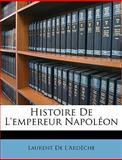 Histoire de L'Empereur Napoléon, Laurent De L'Ardèche, 1148963898