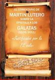 El Comentario de Martin Lutero Sobre la Epistola a Los Galatas, Ph. D. Camacho, 1463303890