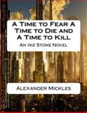A Time to Fear a Time to Die and a Time to Kill, Alexander Mickles, 1500543896