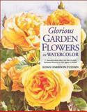 Glorious Garden Flowers in Watercolor, Susan Harrison-Tustain, 1581803893