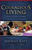 Courageous Living, Michael Catt, 1594153892
