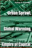 Urban Sprawl, Global Warming, and the Empire of Capital, Gonzalez, George A. and Gonzalez, G., 079149389X