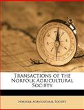 Transactions of the Norfolk Agricultural Society, Agricultur Norfolk Agricultural Society, 1149563893