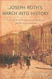 Joseph Roth's March into History : From the Early Novels to Radetzkymarsch and Die Kapuzinergruft, Tonkin, Kati, 1571133895