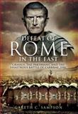 The Defeat of Rome in the East : Crassus, Carrhae and the Invasion of the East, Sampson, Gareth, 1932033890