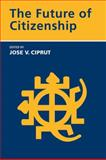 The Future of Citizenship, Ciprut, Jose V., 0262033895