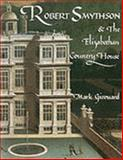 Robert Smythson and the Elizabethan Country House, Girouard, Mark, 0300023898