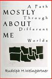 Mostly about Me, Rudolph H. Weingartner, 1410743896