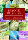 Beyond Borders : Thinking Critically about Global Issues, Rothenberg, Paula S., 0716773899