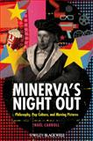 Minerva's Night Out : Philosophy, Pop Culture, and Moving Pictures, Carroll, Noël, 1405193891