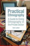 Practical Ethnography : A Guide to Doing Ethnography in the Private Sector, Ladner, Sam, 1611323894