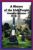 A History of the Irish People : Presented in Ten Lectures, Sommers, Dennis, 0595203892