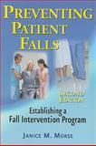 Preventing Patient Falls : Establishing a Fall Intervention Program, Morse, Janice M., 0826103898