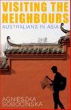 Visiting the Neighbours : Australians in Asia, Sobocinska, Agnieszka, 1742233899