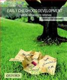 Early Childhood Development : From Understanding to Initiatives, , 0195473892